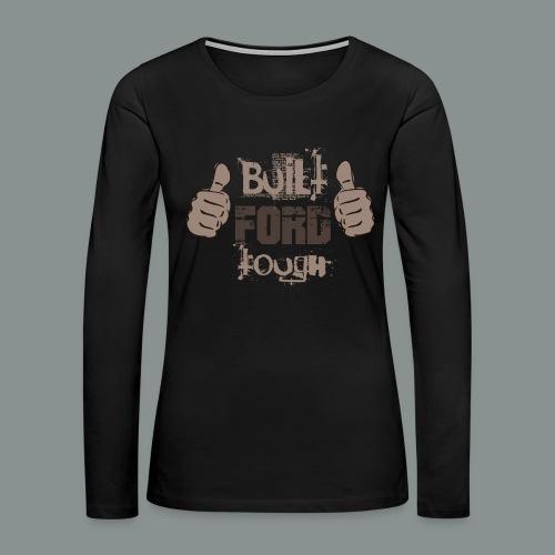 Built FORD Tough - Women's Premium Long Sleeve T-Shirt
