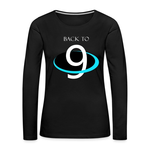 BACK TO 9 PLANETS - Womens hoodie - Women's Premium Long Sleeve T-Shirt