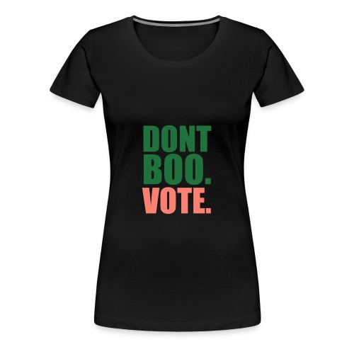 Obama Dont Boo Vote pink and green Hoodie W - Women's Premium T-Shirt