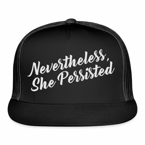 NEVERTHELESS, SHE PERSIST - Trucker Cap