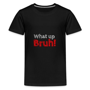 What up Bruh! Sweatshirt! - Kids' Premium T-Shirt