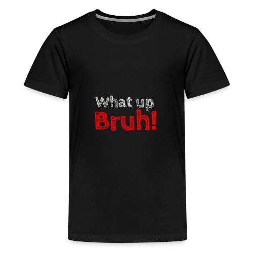 What up Bruh! Sweatshirt! - Kids' Premium T-Shirt