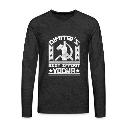 Dimitri's Best Effort Vodka Premium Hoodie - Men's Premium Long Sleeve T-Shirt