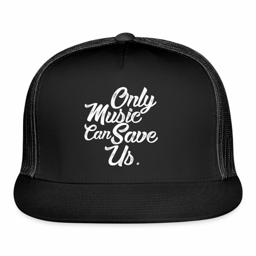 ONLY MUSIC CAN SAVE US - Trucker Cap