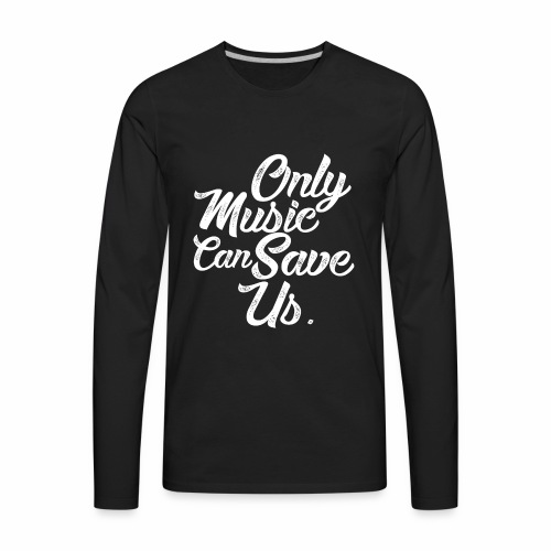 ONLY MUSIC CAN SAVE US - Men's Premium Long Sleeve T-Shirt
