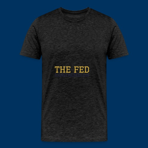 The Fed - Men's Premium T-Shirt