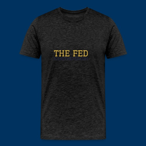 The Fed - Men's Premium T-Shirt