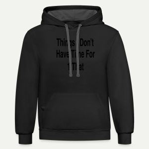 Things I Don't Have Time For - Contrast Hoodie