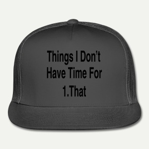Things I Don't Have Time For - Trucker Cap