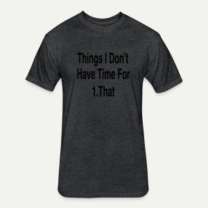 Things I Don't Have Time For - Fitted Cotton/Poly T-Shirt by Next Level