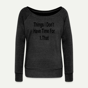 Things I Don't Have Time For - Women's Wideneck Sweatshirt