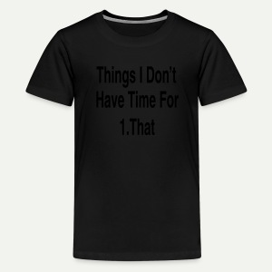 Things I Don't Have Time For - Kids' Premium T-Shirt