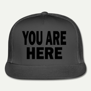 You Are Here - Trucker Cap