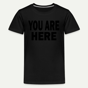 You Are Here - Kids' Premium T-Shirt