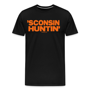 'Sconsin Huntin'- Glow in the Dark - Men's Premium T-Shirt