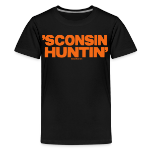 'Sconsin Huntin'- Glow in the Dark - Kids' Premium T-Shirt