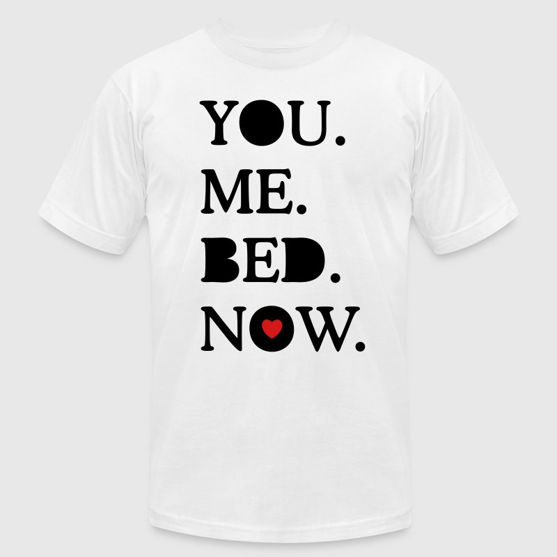 you. me. bed. now. T-Shirts - Men's T-Shirt by American Apparel