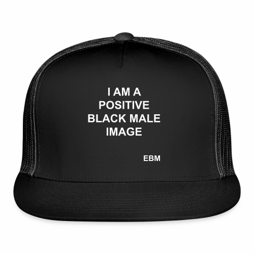 I AM A POSITIVE BLACK MALE IMAGE Slogan Quotes T-shirt Clothing by Stephanie Lahart | Inspirational and Positive Black Males | Black Male Empowerment Shirts |  - Trucker Cap