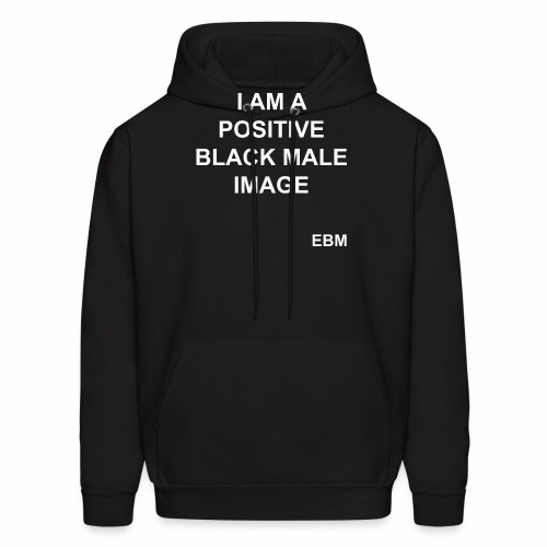 I AM A POSITIVE BLACK MALE IMAGE Slogan Quotes T-shirt Clothing by Stephanie Lahart | Inspirational and Positive Black Males | Black Male Empowerment Shirts |  - Men's Hoodie