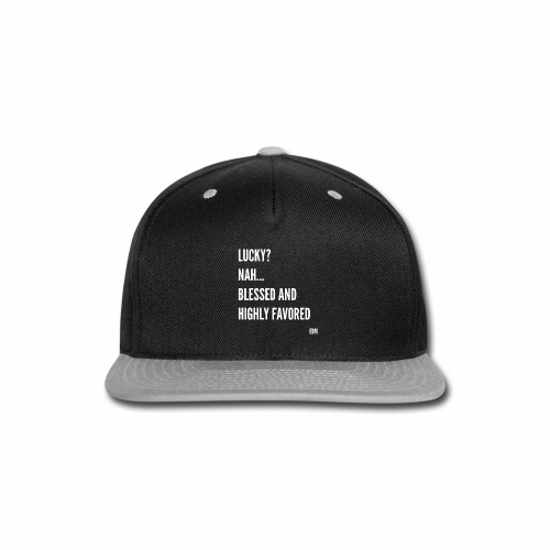 Lucky? Nah... Blessed and Highly Favored Black Male Empowerment T-shirt Clothing by Stephanie Lahart   Christian Shirts for African American Males   Black Christian Men  - Snap-back Baseball Cap