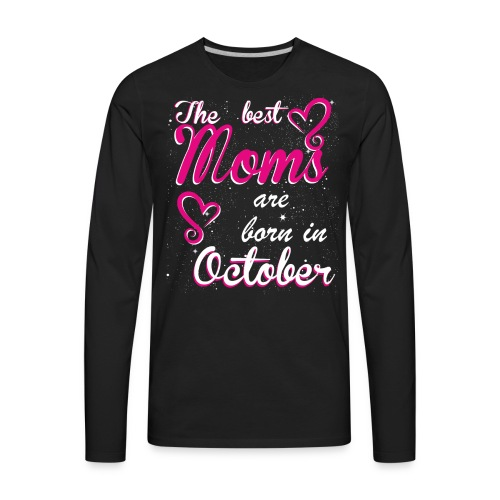The Best Moms are born in October - Men's Premium Long Sleeve T-Shirt