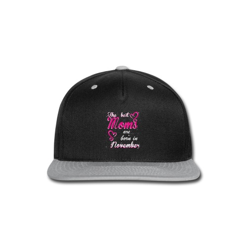 The Best Moms are born in November - Snap-back Baseball Cap