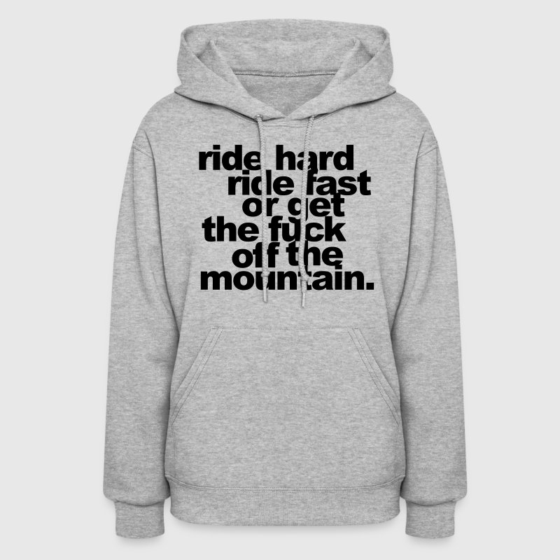 ride hard, ride fast or get the fuck off Hoodies - Women's Hoodie