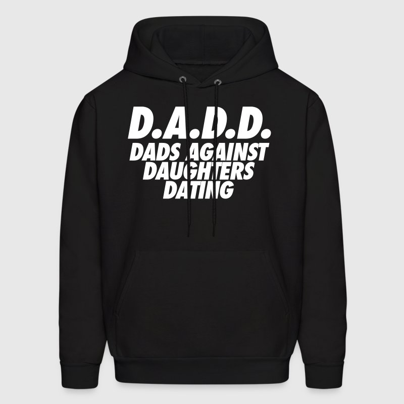D.A.D.D. Dads Against Daughter Dating Hoodies - Men's Hoodie