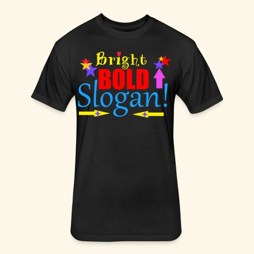 bright bold slogan - Fitted Cotton/Poly T-Shirt by Next Level