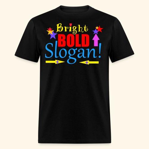 bright bold slogan - Men's T-Shirt
