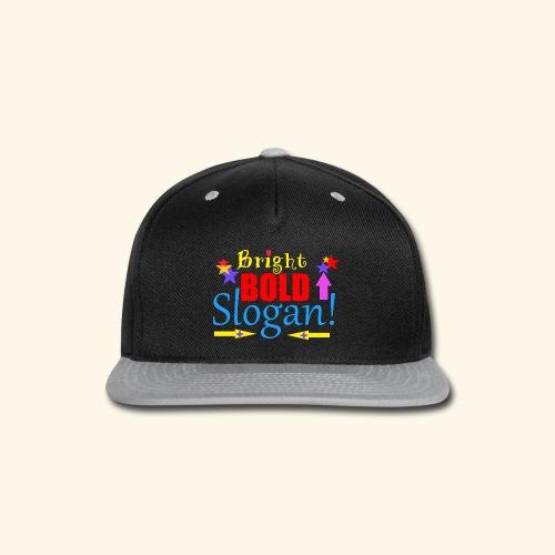 bright bold slogan - Snap-back Baseball Cap