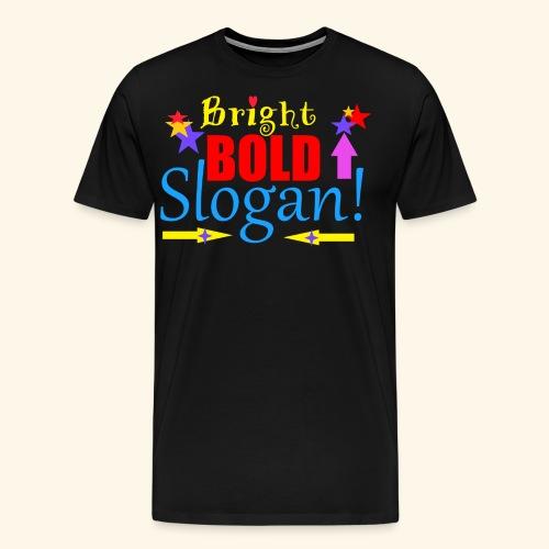 bright bold slogan - Men's Premium T-Shirt