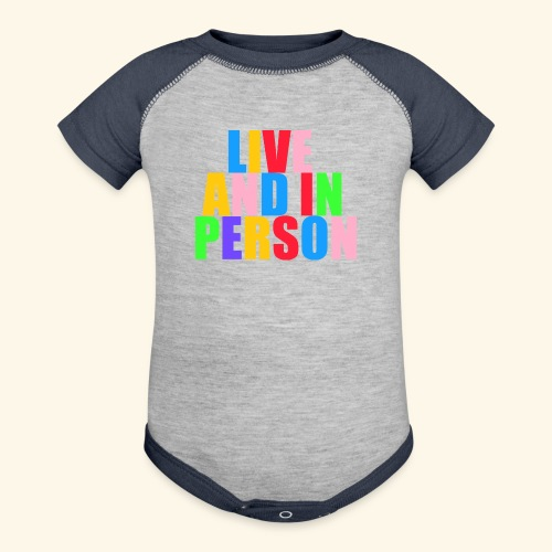 live and in person - Contrast Baby Bodysuit