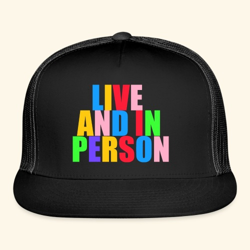 live and in person - Trucker Cap