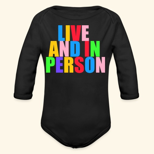 live and in person - Organic Long Sleeve Baby Bodysuit