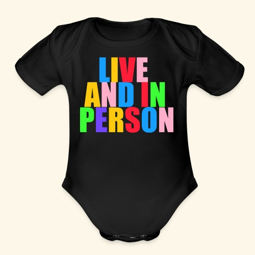 live and in person - Organic Short Sleeve Baby Bodysuit