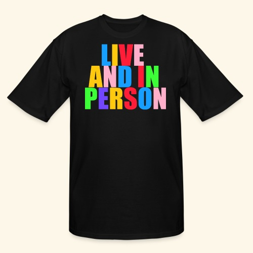 live and in person - Men's Tall T-Shirt