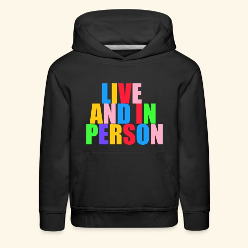 live and in person - Kids' Premium Hoodie