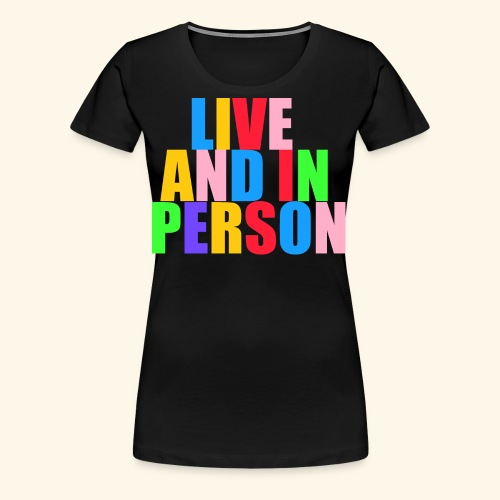 live and in person - Women's Premium T-Shirt