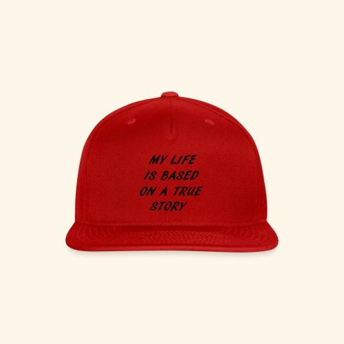 true story T-Shirts - Snap-back Baseball Cap
