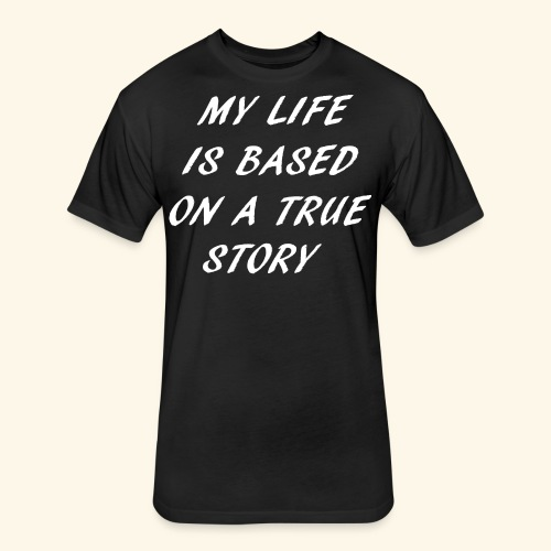 true story T-Shirts - Fitted Cotton/Poly T-Shirt by Next Level