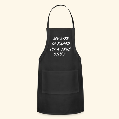 true story T-Shirts - Adjustable Apron