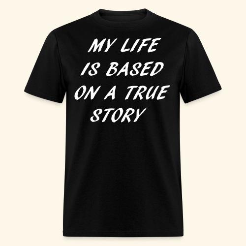 true story T-Shirts - Men's T-Shirt