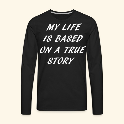 true story T-Shirts - Men's Premium Long Sleeve T-Shirt
