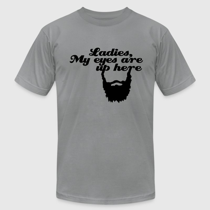 Ladies, My eyes are up here T-Shirts - Men's T-Shirt by American Apparel