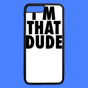 I'm That Dude iPhone 5 Cases - iPhone 7 Plus/8 Plus Rubber Case