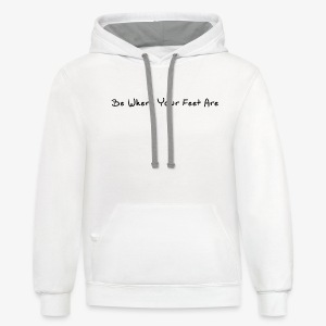 Be Where Your Feet Are - Contrast Hoodie