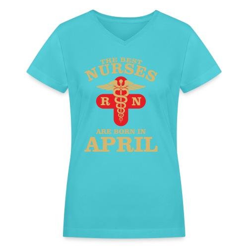 The Best Nurses are born in April - Women's V-Neck T-Shirt