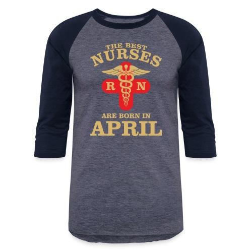 The Best Nurses are born in April - Baseball T-Shirt