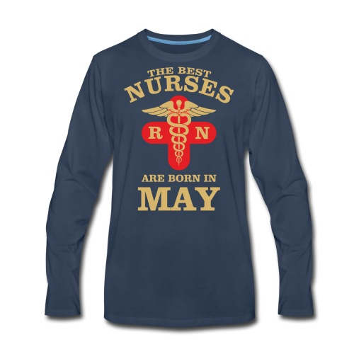 The Best Nurses are born in May - Men's Premium Long Sleeve T-Shirt